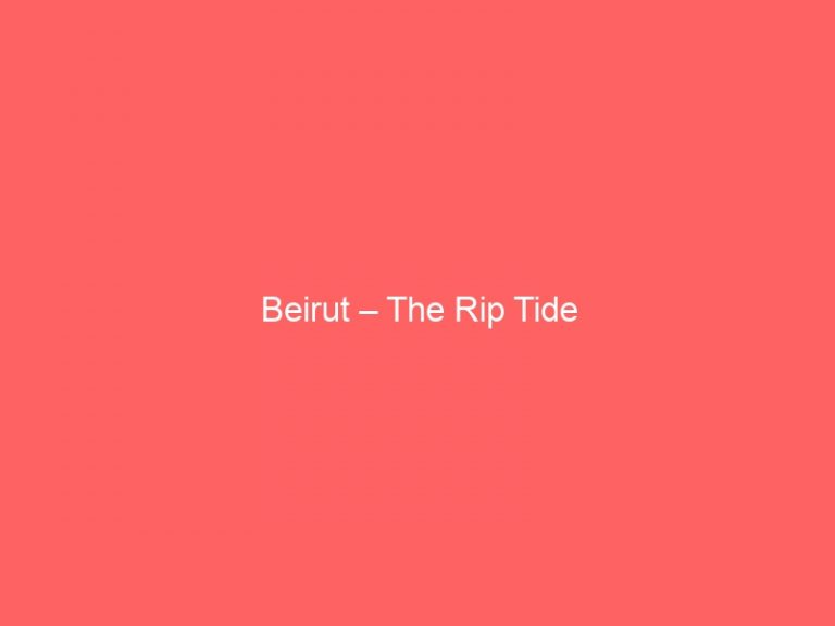 Read more about the article Beirut – The Rip Tide
