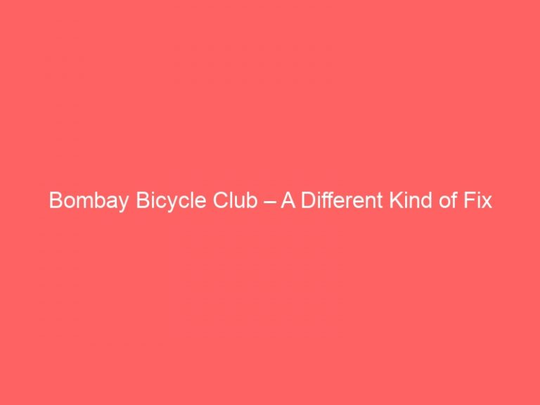 Read more about the article Bombay Bicycle Club – A Different Kind of Fix